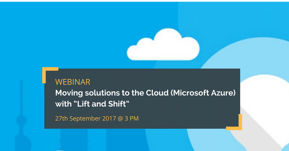 "Moving solutions to the Cloud (Microsoft Azure) with ""Lift and Shift"" Webinar with Mihai Tataran, Avaelgo"