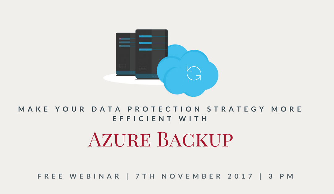Webinar: Make your data protection strategy more efficient with Azure Backup
