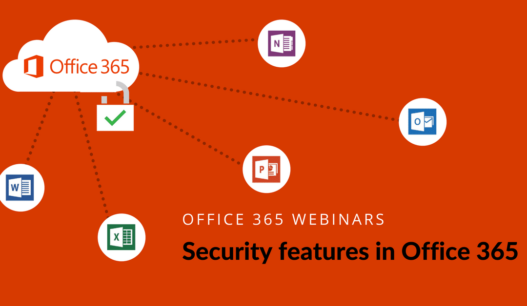 Office 365 Webinar – Security features in Office 365