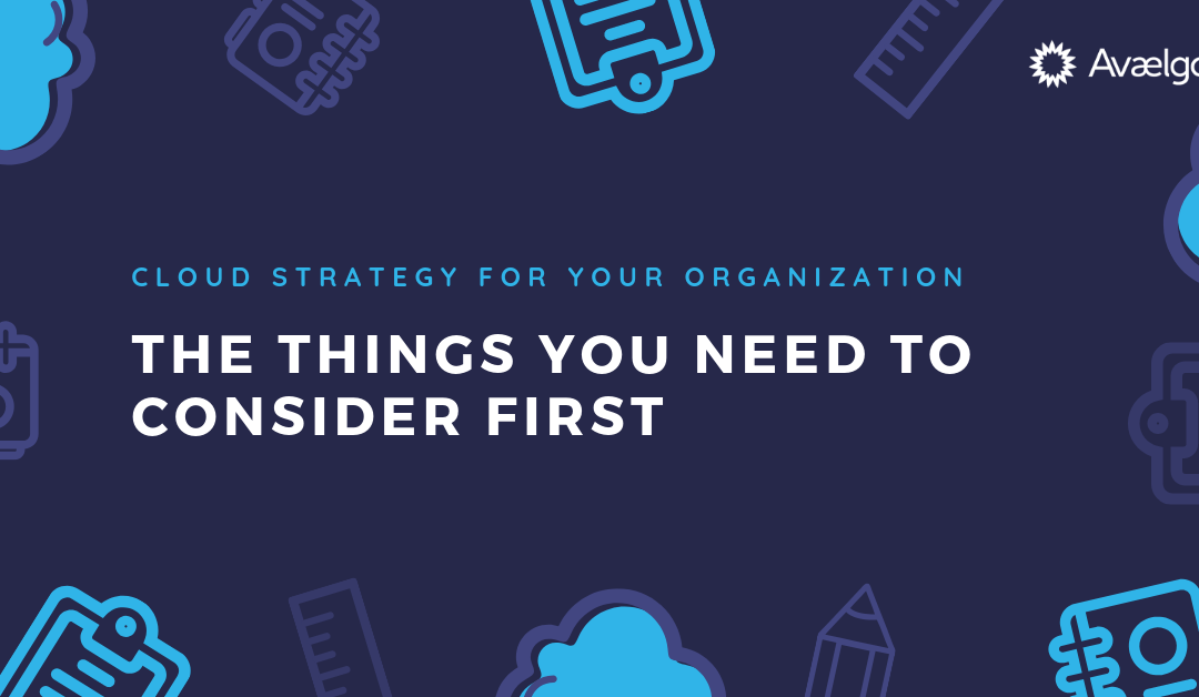 Cloud Strategy for Your Organization: Things You Need to Consider First