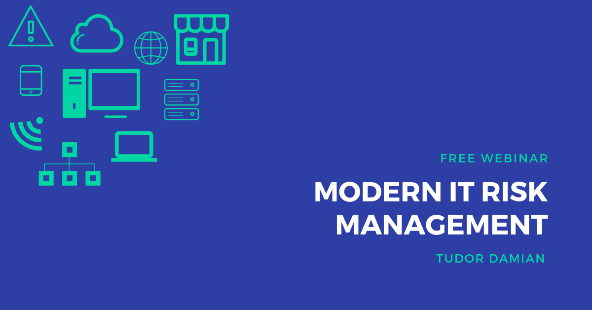 Webinar - Modern IT Risk Management - Tudor Damian