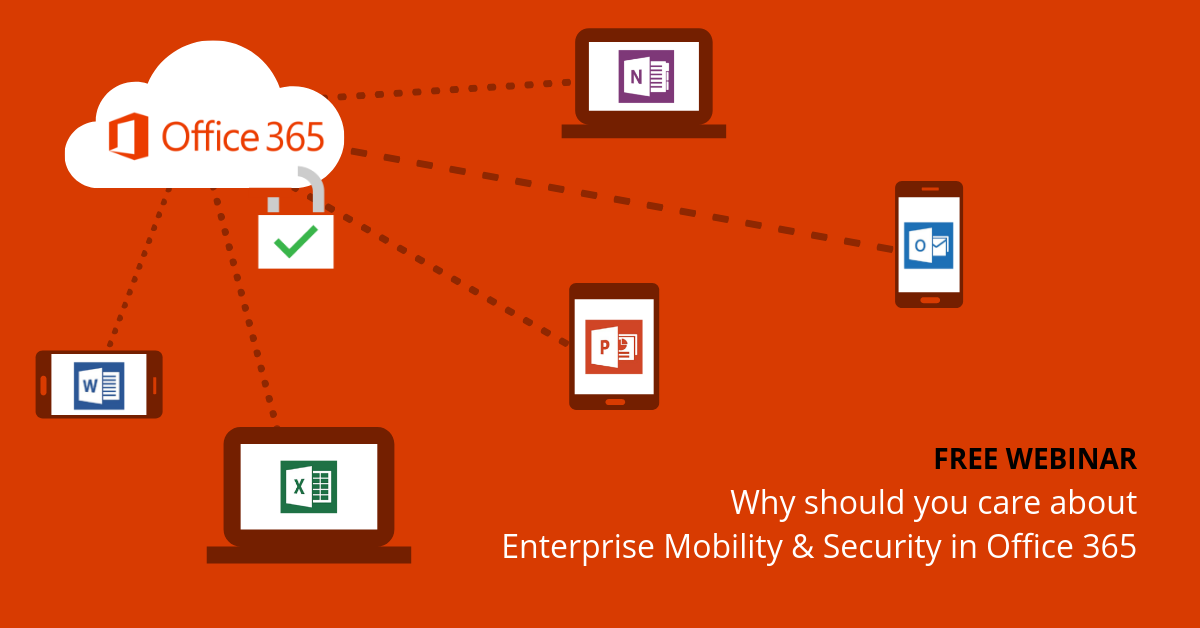 Webinar - Why should you care about Enterprise Mobility & Security in Office 365