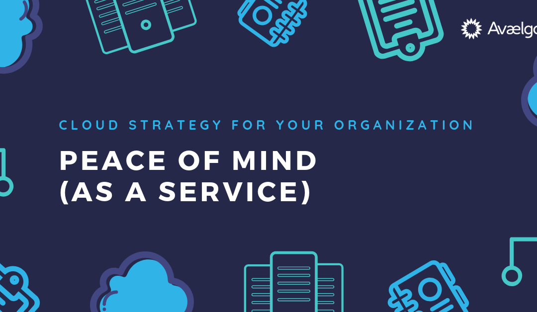 Cloud Strategy for Your Organization: Peace of Mind (as a Service)